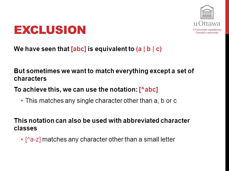 Exclusion We have seen that [abc] is equivalent to (a | b | c)